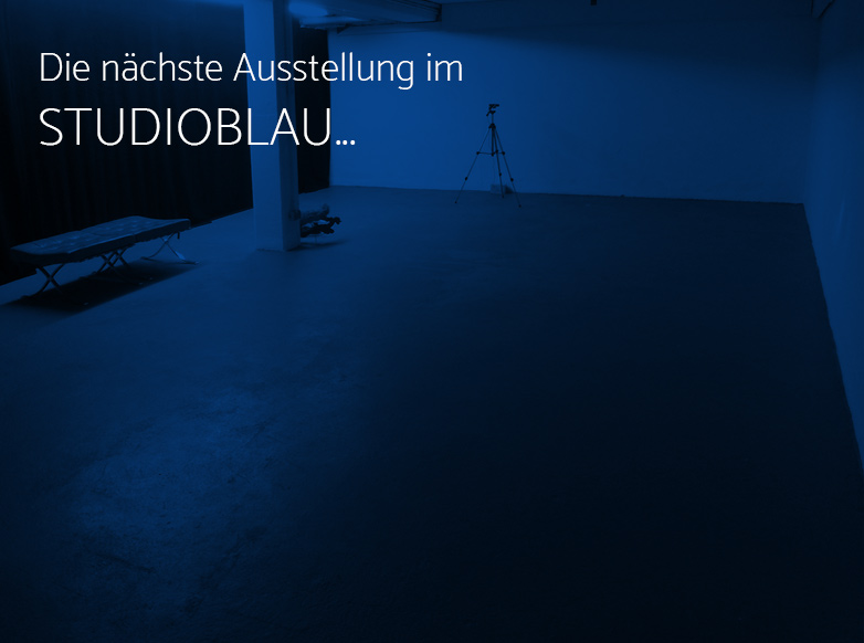 Die nächste Ausstellung im STUDIOBLAU, Saarländisches Künstlerhaus